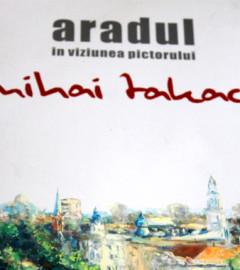 aradul in viziunea pictorului mihai takacs horia medeleanu 2008